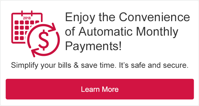 Enjoy the Convenience of Automatic Payments! Simplify your bills and save time. It's Safe and Secure. Learn More