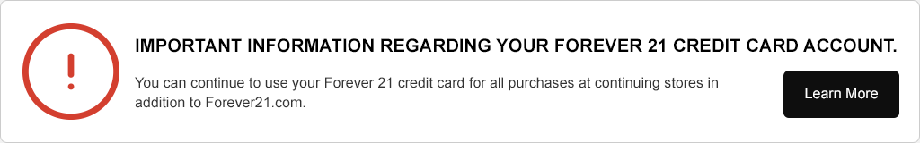 Important information regarding your Forever 21 Credit Card account. Select here for more info.