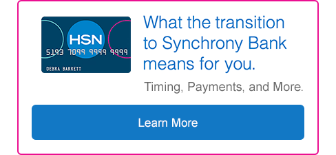 What the transition to Synchrony Bank means for you. Timing, payments and more. Select to learn more.