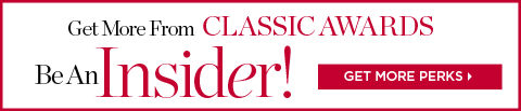 Get more from CLASSIC AWARDS. Be an Insider. Select Get More Perks for details.